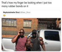 Flexing, Memes, and 🤖: That's how my finger be looking when I put too  many rubber bands on it  Mqabulasheshe Shozi @Dear_Shozi Synthol flex, but ok