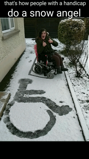Let's make a snow angel by NooneHasThatName FOLLOW 4 MORE MEMES.: that's how people with a handicap  do a snow angel Let's make a snow angel by NooneHasThatName FOLLOW 4 MORE MEMES.