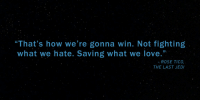 "Bad, Carrie Fisher, and Finn: ""That's how we're gonna win. Not fighting  what we hate. Saving what we love.""  ROSE TICo,  THE LAST JEDI <p><a href=""http://matt-ruins-your-shit.tumblr.com/post/174956298156/ask-the-toy-box-matt-ruins-your-shit"" class=""tumblr_blog"">matt-ruins-your-shit</a>:</p>  <blockquote><p><a href=""http://ask-the-toy-box.tumblr.com/post/174955526780/matt-ruins-your-shit-starwars-wednesday"" class=""tumblr_blog"">ask-the-toy-box</a>:</p><blockquote> <p><a href=""http://matt-ruins-your-shit.tumblr.com/post/174851616011/starwars-wednesday-wisdom-the-worst-line-in-any"" class=""tumblr_blog"">matt-ruins-your-shit</a>:</p>  <blockquote> <p><a href=""https://starwars.tumblr.com/post/174849006208/wednesday-wisdom"" class=""tumblr_blog"">starwars</a>:</p> <blockquote><p>Wednesday Wisdom.</p></blockquote> <p>The worst line in any movie ever</p> </blockquote>  <p>She should have hit the big lazer thing instead, better ending.</p> </blockquote> <p>You're right that would have been a much better ending and the character wouldn't be as hated. </p><p>1.) She still would have sacrificed herself to save Finn but would have died stopping or stalling the first order instead of dying for literally no reason while almost killing the person she was trying to save. It was like shooting someone to stop them from jumping off a bridge…very stupid.</p><p>2.) We wouldn't have had to hear that stupid fortune cookie ""wisdom"" that makes absolutely zero logical sense at all. Neither in the context of the fight between good and evil or in the context of what she did. Fighting what you hate and saving what you love are not only not mutually exclusive but in a fucking war both are a necessity.</p><p>3.) She would have had a moment where she lived up to her sisters heroic example of sacrifice from the beginning of the movie.</p><p>4.) That way it's not like Rose got Luke killed and endangered the entire resistance just to save Finn. She at least would sacrifice herself instead of others and then dying herself anyway. </p><p>5.) You still could have done the ending with Luke that way as well. Although you should not have killed Luke off in this movie. If their goal was to kill off one of the three older characters in each movie it made way more sense for Leia to die in this one. At this point she's much less relevant to the plot than Luke who still has more to teach Rey. Now they have to figure out how to kill off Leia now that Carrie Fisher is dead. She died before this was released it would have been easy to edit out her marry poppins moment and do some pickups. Her role in the rest of the movie wasn't major. And then edit out Luke's terrible death and used Mark Hamill (who killed it in the movie despite hating the script) in the third movie…and then saved his death for the third. The force presence thing was cool, it killing him from exhaustion is lame. Then that way if the fans are upset there was no Luke lightsaber duel you could do it in the third.</p><p>That's a much fucking better movie</p></blockquote>  <p>Yeah that line just made no sense whatsoever. Your fucking sister died sacrificing herself for a greater cause and that's exactly what Finn was doing. It's also what Holdo did and was commended for. Why are you suddenly acting like it's a bad thing?</p>"