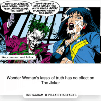 THAT's my SAECIA HOW ABOUT A  FACE CREAM, SWEETIE  LITTLE SMILE?  You  PODS. AORALZMG, GOTTA HAVE A SENSE  OF ABOUT  THLSSTUFF  Like, comment and follow!  Wonder Woman's lasso of truth has no effect on  The Joker  IN STAG RAM O VILLAINTRUEFACTS I should have chosen a different picture...😅 Fact via @DC.comics.facts dccomics Thejoker picoftheday geek