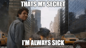 Coworkers, Sick, and Never: THATS MY SECRET  IM ALWAYS SICK When my coworkers ask me how I never get sick