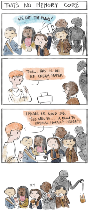 alyruko:  they should've hired willrow hood meanwhile: : THATS NO MEMORY CORE  WE COT THE PLANS  THIS... THIS IS AN  ICE CREAM MAKER   IMEAN. ER. GooD JOB  THIS WILL BE... A Blow To  IMPERIAL MORALE? MAYBE?  YEY alyruko:  they should've hired willrow hood meanwhile: