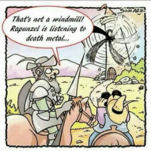 Rapunzel, Death, and Travel: That's not a windmill!  Rapunzel is listening to  death meta.. Name your favorite band, those who like nickleback will be included in the travel ban