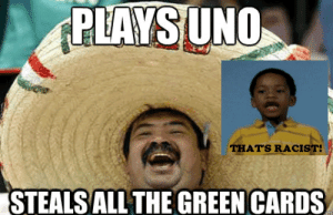 Uno | That's Racist! | Know Your Meme: THATS RACIST  STEALS ALL THE GREEN CARDS Uno | That's Racist! | Know Your Meme
