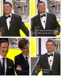 Sherlock: That's Sherlock Holmes and  Doctor Who giving me an awardt  Doctor Who giving me an award  That's absolutely  brilliant!