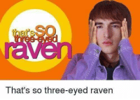 Memes, Raven, and 🤖: That's so three-eyed raven