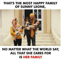 Family, Memes, and Happy: THAT'S THE MOST HAPPY FAMILY  OF SUNNY LEONE,  NO MATTER WHAT THE WORLD SAY,  ALL THAT SHE CARES FOR  IS HER FAMILY