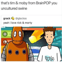 Logic, Love, and Yeah: that's tim & moby from BrainPOP you  uncultured swine  grack@glackss  yeah i love rick & morty  TURE  IDSBrain <p>I thought it was Logic and Bender</p>