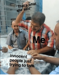 "Dank Memes, She, and What: ""That's what  she said  Me  innocent  people jus  frying totak. Roasted"