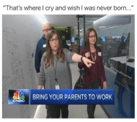 """Memes, Parents, and Saw: """" That's wherel cry and wish I was never born...  BRING YOUR PARENTS TO WORK  CNBC I could never bring my @crazyjewishmom to work with me. If she saw how I was treated, she'd make me move back home and pay all my bills for me. @crazyjewishmom is the best (📷: @shiraselko)"""