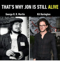 9gag, Alive, and Martin: THAT'S WHY JON IS STILL ALIVE  George R. R. Martin  Kit Harington We know nothing about Jon Snow. Follow @9gag to know everything. 9gag GOT Jonsnow youknownothing