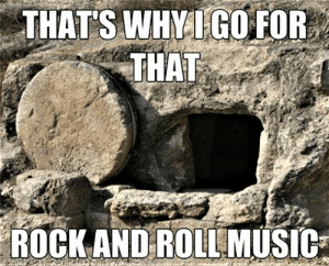 Easter, Music, and Episcopal Church : THAT'S WHYI GO FOR  THAT  ROCKAND ROLL MUSIC Easter Rock and Roll