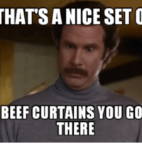 beef curtains: THATSA NICE SET O  BEEF CURTAINS YOU GO  THERE