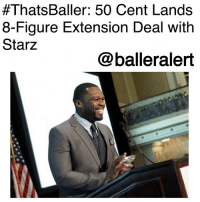 """50 Cent, Family, and Memes:  #ThatsBaller: 50 Cent Lands  8-Figure Extension Deal with  Starz  @balleralert ThatsBaller: 50 Cent Lands 8-Figure Extension Deal with Starz-blogged by @thereal__bee ⠀⠀⠀⠀⠀⠀⠀⠀⠀ ⠀⠀ Rapper and actor 50Cent has just landed a 8-figure extension deal with Starz, the home network for his hit show """"Power,"""" which will lengthen their relationship until September 2019. ⠀⠀⠀⠀⠀⠀⠀⠀⠀ ⠀⠀ Sources tell TMZ that the deal includes three projects that are already in the works: """"Black Family Mafia,"""" """"Tomorrow, Today"""" and a third project that will be announced soon. ⠀⠀⠀⠀⠀⠀⠀⠀⠀ ⠀⠀ In addition to his projects on Starz, 50 also has his show """"50 Central"""" on BET and he releases new music on his platforms as well."""