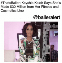 "Being Alone, Anaconda, and Definitely:  #ThatsBaller: Keyshia Kaoir Says She's  Made $30 Million from Her Fitness and  Cosmetics Line  @balleralert ThatsBaller: Keyshia Ka'oir Says She's Made $30 Million from Her Fitness and Cosmetics Line -blogged by @thereal__bee ⠀⠀⠀⠀⠀⠀⠀⠀⠀ ⠀⠀ If you've been tuning in to BET's ""The Mane Event"" with Keyshia Ka'oir and GucciMane, then you already know that the hip-hop couple is all about their bag. ⠀⠀⠀⠀⠀⠀⠀⠀⠀ ⠀⠀ While most people often assume though that Gucci is the breadwinner, they shouldn't underestimate Keyshia's ability to hold her own. ⠀⠀⠀⠀⠀⠀⠀⠀⠀ ⠀⠀ On last night's episode, Keyshia sat down with a financial planner and revealed how much cash she's been bagging from her Ka'oir fitness and cosmetic brand. ⠀⠀⠀⠀⠀⠀⠀⠀⠀ ⠀⠀ The socialite said that from both businesses, she's profited a whopping $30 million-which is great for her considering that she definitely has expensive taste. ⠀⠀⠀⠀⠀⠀⠀⠀⠀ ⠀⠀ She also discussed some recent purchases and revealed that she once spent $1 million in one month. She also said that she spent $100,000 on purses alone and $700,000 on a Lamborghini."