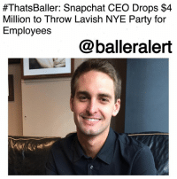 "Drake, Memes, and Microsoft:  #ThatsBaller: Snapchat CEO Drops $4  Million to Throw Lavish NYE Party for  Employees  @balleralert ThatsBaller: Snapchat CEO Drops $4 Million to Throw Lavish NYE Party for Employees-blogged by @thereal__bee ⠀⠀⠀⠀⠀⠀⠀⠀⠀ ⠀⠀ Snapchat CEO Evan Spiegel is throwing his employees the most ballerific NYE party of a lifetime, after dropping $4 million to shut down a portion of L.A. for their event, which is being held at L.A. Live. ⠀⠀⠀⠀⠀⠀⠀⠀⠀ ⠀⠀ TMZ reports that Snapchat and its CEO paid a pretty penny to rent out the Microsoft Theater and every venue facing Microsoft Square including Katsuya, Lucky Strike, Tom's Urban, Conga Room and Wolfgang Puck Bar & Grill. ⠀⠀⠀⠀⠀⠀⠀⠀⠀ ⠀⠀ It's also been reported that Spiegel's planning to fly in his employees from all over the world. ⠀⠀⠀⠀⠀⠀⠀⠀⠀ ⠀⠀ The planning for the party has been in the works for months. The ice rink that is usually at Microsoft Square was removed last week. Snapchat has reportedly secured proper permits to have as many as 5,000 guests and a 105-foot DJ tower with pyrotechnics. There will also be 2 full street closures to secure the area. ⠀⠀⠀⠀⠀⠀⠀⠀⠀ ⠀⠀ There is also rumor that there will be a special guest performance from Drake. ⠀⠀⠀⠀⠀⠀⠀⠀⠀ ⠀⠀ While Snapchat wouldn't confirm Drake's presence, they did say, ""We're excited to celebrate a transformative year as a team. Evan is personally sponsoring the night's performance."""