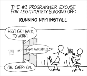 updated this classic xkcd for modern times: THE #1 PROGRAMMER EXCUSE  FOR LEGITIMATELY SLACKING OFF  RUNNING NPM INSTALL  HEY! GET BACK  TO WORK!  pm installing!  OH. CARRY ON  USSI updated this classic xkcd for modern times