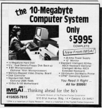"""You read it right - all for $5995!: the 10-Megabyte  Computer System  Only  $5995  COMPLETE  New From IMSAI  28 Amp Power Supply  12"""" Monitor  10 Megabyte Hard Disk  Standard Intelligent 62-Key  5 la"""" Dual-Density Floppy Disk Back-up  ASCII Keyboard (Optional  8 Bit Microprocessor  Intelligent 86 Key ASCII  (Optional 16 bit Microprocessor)  Extended Keyboard)  Memory Mapped Video Display Board  132 Column Dot-Matrix Printer  Disk Controller  CPIM. Operating System  Standard 64K RAM  You Read It Right  (optional 256K RAM)  10-Slot S-100 Motherboard  All for $5995!  Thinking ahead for the 8o's  IMSAI  Computer Division of the Fischer Freitas Corporation  415/635-7615  910 81st Avenue. Bldg. 14 Oakland, CA 94621  CPM  is a trademark of Digital Research. Imsai is a trademark of the Fischer-Freitas Corporation You read it right - all for $5995!"""