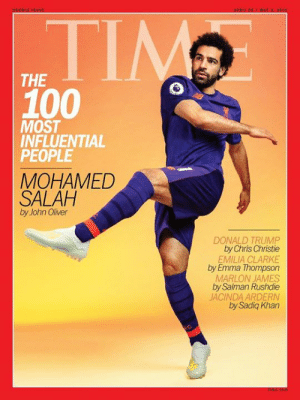 Mo Salah is the cover of TIME's 100 Most Influential People ⭐: THE  100 o  MOST  INFLUENTIAL  PEOPLE  MOHAMED  SALAH  by John Oliver  DONALD TRUMP  by Chris Christie  EMILIA CLARKE  by Emma Thompson  MARLON JAMES  by Salman Rushdie  JACINDA ARDERN  by Sadiq Khan Mo Salah is the cover of TIME's 100 Most Influential People ⭐