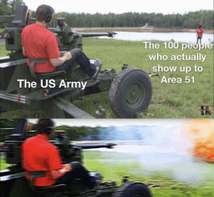 tHeY cAnT sToP uS aLl: The 100 people  who actually  show up to  Area 51  The US Army tHeY cAnT sToP uS aLl