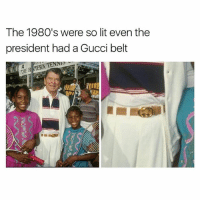 Funny, Gucci, and Instagram: The 1980's were so lit even the  president had a Gucci belt  TENNI  F R @pubity was voted 'best meme account on instagram' 😂