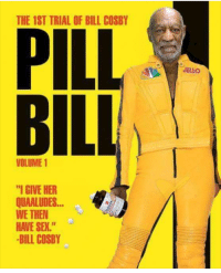 """Bill Cosby: THE 1ST TRIAL OF BILL COSBY  PILL  BILL  JELLO  VOLUME 1  I GIVE HER  QUAALUDES  WE THEN  HAVE SEX.""""  -BILL COSBY"""