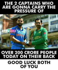 Bailey Jay, Memes, and Pressure: THE 2 CAPTAINS WHO  ARE GONNA CARRY THE  PRESSURE OF  RVC J  WWW. RVCJ.COM  KASTA  OVER 200 CRORE PEOPLE  TODAY ON THEIR BACK  GOOD LUCK BOTH  OF YOU Good Luck both of you.. rvcjinsta