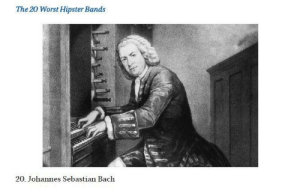 The 20 Worst Hipster Bands  20, Johannes Sebastian Bach Damn hipsters these days 😒