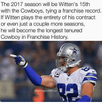 Jason Witten is set to become the Ultimate Cowboy. 🐐🐐🐐 @realjasonwitten82 DallasCowboys CowboysNation ✭: The 2017 season will be Witten's 15th  with the Cowboys, tying a franchise record  If Witten plays the entirety of his contract  or even just a couple more seasons,  he will become the longest tenured  Cowboy in Franchise History.  @al thingscowboys Jason Witten is set to become the Ultimate Cowboy. 🐐🐐🐐 @realjasonwitten82 DallasCowboys CowboysNation ✭