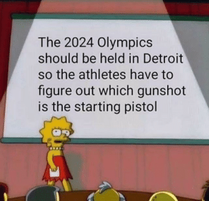 Where my Detroit nibbas at? by maestrul_dumelor MORE MEMES: The 2024 Olympics  should be held in Detroit  so the athletes have to  figure out which gunshot  is the starting pistol Where my Detroit nibbas at? by maestrul_dumelor MORE MEMES