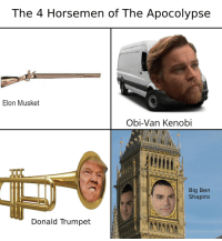 Big Ben, Big, and Elon: The 4 Horsemen of The Apocolypse  Elon Musket  Obi-Van Kenobi  Big Ben  Shapiro  Donald Trumpet The 4 Horsemen of The Apocolypse