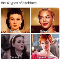 eye roll: the 4 types of bitchface  Resting  Side eye  Eye roll  Up and down