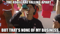 Jim Harbaugh Be Like..: THE 49ers ARE FALLING APART  NFL MEMES  BUT THAT'S NONE OFMY BUSINESS Jim Harbaugh Be Like..