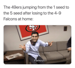 The 49ers... https://t.co/STPjewIAZQ: The 49ers jumping from the 1 seed to  the 5 seed after losing to the 4-9  Falcons at home:  @comedicnfl  Parkour! The 49ers... https://t.co/STPjewIAZQ