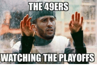 Memes, 49er, and 🤖: THE 49ERS  WATCHING THE PLAYOFFS