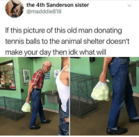 sweet old man👴: the 4th Sanderson sister  @madddie818  If this picture of this old man donating  tennis balls to the animal shelter doesn't  make your day then idk what will sweet old man👴