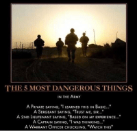 """😄 www.tacticalgunners.com ✅ Double tap the pic ✅ Tag your friends ✅ Check link in my bio for badass stuff - usarmy 2ndamendment soldier navyseals gun flag army starsandstripes troops oldglory armedforces usaflag patriot marine usmc veteran veterans usa america merica american coastguard airman usnavy militarylife military airforce tacticalgunners: THE 5 MOST DANGEROUS THINGS  IN THE ARMY  A PRIVATE SAYING, """" LEARNED THIS IN BASIC..  A SERGEANT SAYING, """"TRUST ME, SIR...""""  A 2ND LIEUTENANT SAYING, """"BASED ON MY EXPERIENCE...""""  A CAPTAIN SAYING, """" wAS THINKING...""""  A WARRANT OFFICER CHUCKLING, """"WATCH THIS 😄 www.tacticalgunners.com ✅ Double tap the pic ✅ Tag your friends ✅ Check link in my bio for badass stuff - usarmy 2ndamendment soldier navyseals gun flag army starsandstripes troops oldglory armedforces usaflag patriot marine usmc veteran veterans usa america merica american coastguard airman usnavy militarylife military airforce tacticalgunners"""