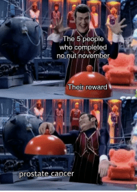 Memes, Cancer, and Never: The 5 people  who completed  Eno nut november  Their reward  prostate cancer Stefan memes never lose! Very versatile. INVEST NOW!! via /r/MemeEconomy https://ift.tt/2FSEprF