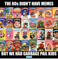80s, Lenny, and Memes: THE 80S DI ONTHAVE MEMES  AY DECAY  ART ADAR ADAM DOME EY STACT  ROCKIN ROBERT  5AMAGESTUARTO ELECTRIC BILL  BUGGED BE  UZIN BRUCE JUUNINF00D JOHN  UP CHUCK  GREEN JEAN  DIRTY HARRY  ACNE AMY  PRICKLY RICK  SAGE PAIL  VEE STEVIE  CLOONY LENNY  GOLTIN JOE TIN JUSTIN  Y GUN  SLAIN WAYN  DREW BLO  UISED LEE  PUNONY PERRY  EERIE ERIC  APPLE CORY  STICKY RICK  FowL RAO  PEEPIN TOM  BUT WE HAD GARBAGE PAIL KIDS