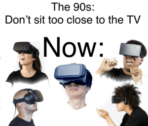 totallygamerlife:The future is now old man: The 90s:  Don't sit too close to the TV  Now:  os247 totallygamerlife:The future is now old man