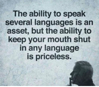 Sometimes, silence means more than words. https://9gag.com/gag/a9rwEvD?ref=fbpic: The ability to speak  several languages is an  asset, but the ability to  keep your mouth shut  in any language  is priceless Sometimes, silence means more than words. https://9gag.com/gag/a9rwEvD?ref=fbpic