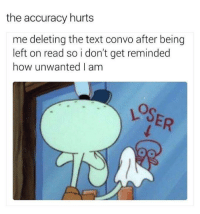 Left On Read: the accuracy hurts  me deleting the text convo after being  left on read so i don't get reminded  how unwanted I am  OSER