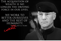 Driving, Work, and Drive: THE ACQUISITION OF  WEALTH IS NO  LONGER THE DRIVING  FORCE IN OUR LIVES.  WE WORK TO  BETTER OURSELVES  AND THE REST OF  HUMANITY  EAN-LUC PICARD  RADE