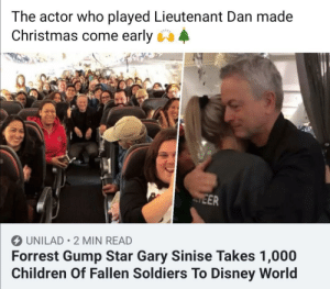He sure knows how to bring a smile: The actor who played Lieutenant Dan made  Christmas come early 4  EER  O UNILAD • 2 MIN READ  Forrest Gump Star Gary Sinise Takes 1,000  Children Of Fallen Soldiers To Disney World He sure knows how to bring a smile