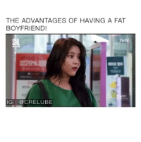 Memes, Omg, and Videos: THE ADVANTAGES OF HAVING A FAT  BOYFRIEND!  tVN  IG |@CRELUBE Follow @Crelube for more videos! - Omg 😂 everything!