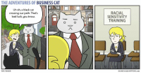 Businesscat: THE ADVENTURES OF BUSINESS CAT  Uh oh, a black cat  crossing our path. That's  bad luck, you know.  RACIAL  SENSITVITY  TRAINING  TOM FONDER  BUSINESSCAT HAPPYJAR.Com