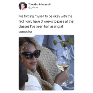 True, Okay, and All The: The Afro PrincessTM  @_Miaya  Me forcing myself to be okay with the  fact l only have 3 weeks to pass all the  classes I've been half assing all  semester So true 😂
