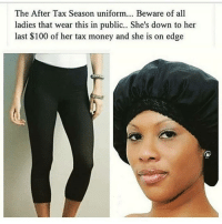 😂😂 lol humor icantdeal: The After Tax Season uniform... Beware of all  ladies that wear this in public.. She's down to her  last $100 of her tax money and she is on edge 😂😂 lol humor icantdeal