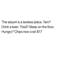 It's like a parallel universe 😳 @thehandyj @thehandyj: The airport is a lawless place. 7am?  Drink a beer. Tired? Sleep on the floor.  Hungry? Chips now cost $17 It's like a parallel universe 😳 @thehandyj @thehandyj