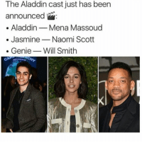 "Aladdin, Will Smith, and Live: The Aladdin cast just has been  announced  . AladdinMena Massoud  . JasmineNaomi Scott  . Genie- Will Smith The cast for the live remake of Disney's ""Aladdin"" has been announced! 👍💯 https://t.co/NqZxA1M86r"